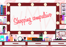 Lo shopping compulsivo nell'era digitale: make up edition